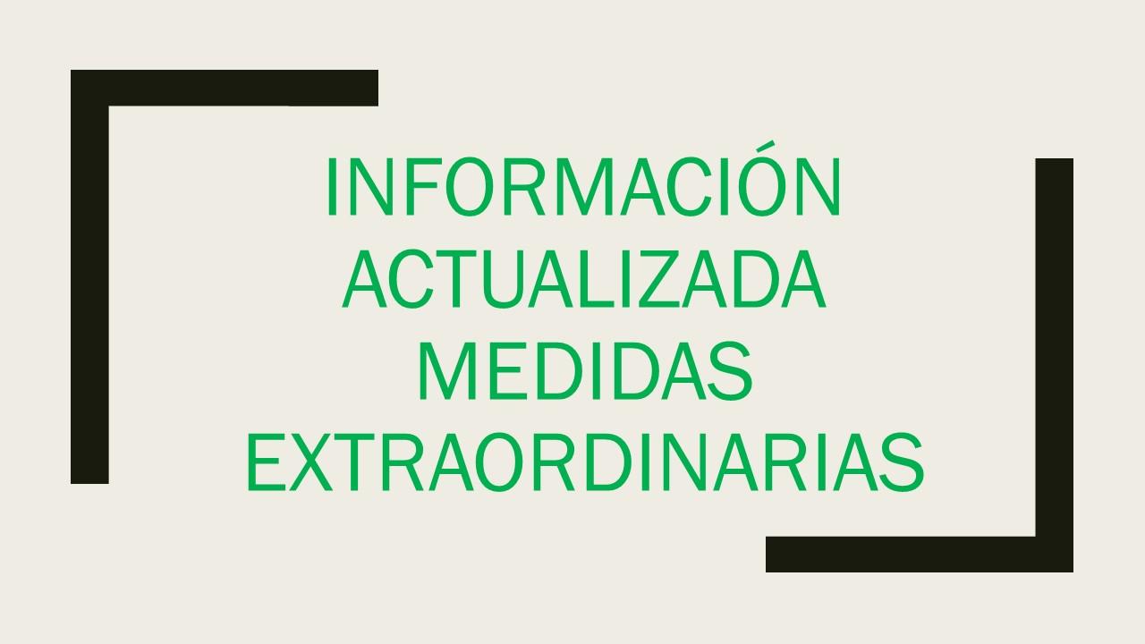 INFORMACIÓN ACTUALIZADA-MEDIDAS-EXTRAORDINARIAS